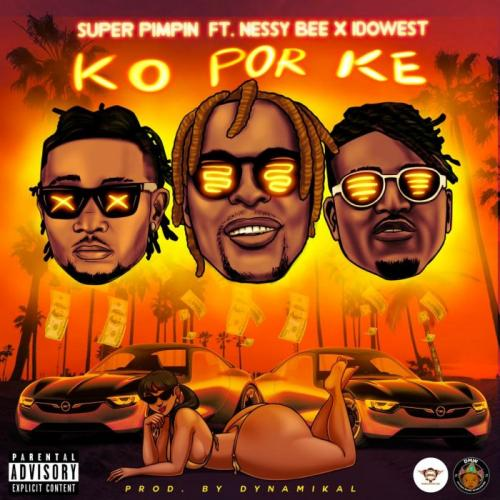 Super Pimpin Ft. Nessy Bee x Idowest – Ko Por Ke (KPK) mp3 download