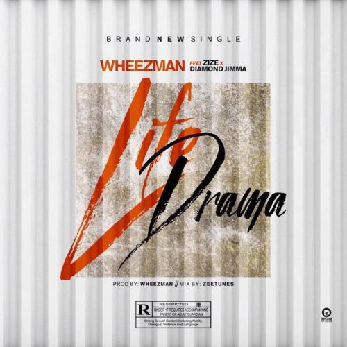 Wheezman – Life Drama Ft. Zize & Diamond Jimma mp3 download