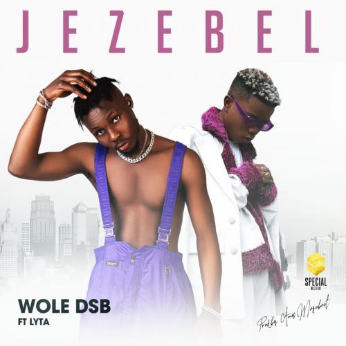 Wole DSB – Jezebel Ft. Lyta mp3 download