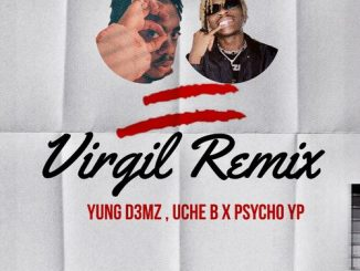 Yung D3mz - Virgil (Remix) Ft. PsychoYP, Uche B
