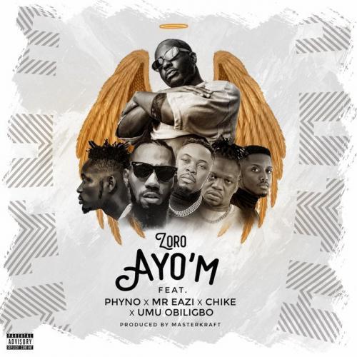Zoro – Ayo'M Ft. Phyno, Mr Eazi, Chike, Umu Obiligbo mp3 download