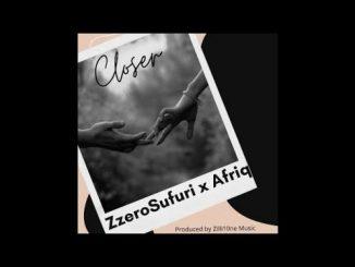 Zzero Sufuri x Afriq - Closer