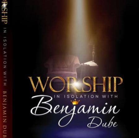 Benjamin Dube – Worship in Isolation (Ngiyakuthanda) mp3 download