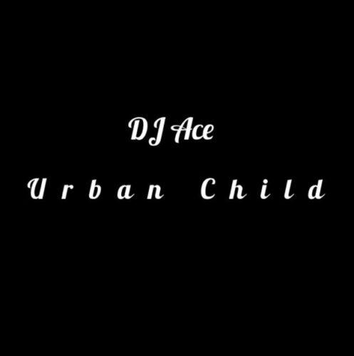 DJ Ace – Urban Child mp3 download