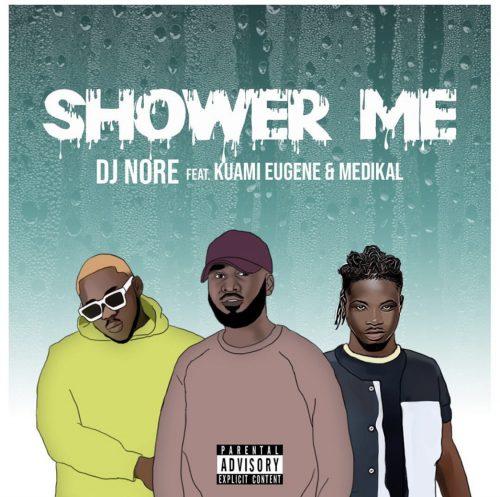 DJ Nore – Shower Me Ft. Kuami Eugene, Medikal mp3 download