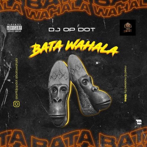 DJ OP Dot – Bata Wahala mp3 download