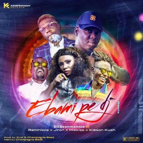 DJ Seanmanni – Ebami Pe DJ (Remix) Ft. Reminisce, Jiron, Mz Kiss, Klenson Kush mp3 download