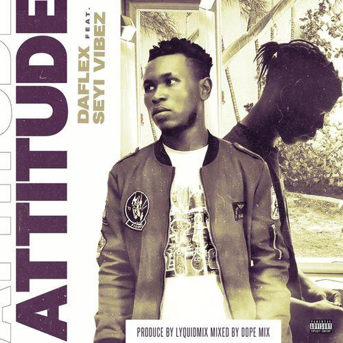 DaFlex – Attitude Ft. Seyi Vibez mp3 download