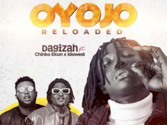 Dagizah Ft Chinko Ekun & Idowest - Oyojo Reloaded