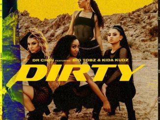 Dr Chaii - Dirty Ft. Kida Kudz, Big Tobz
