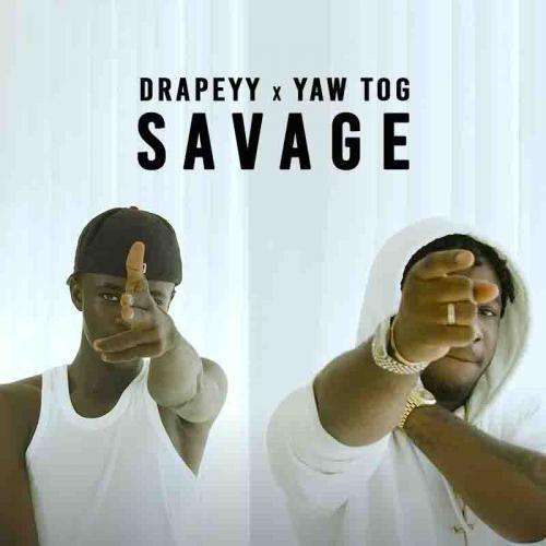Drapeyy Ft. Yaw Tog – Savage mp3 download