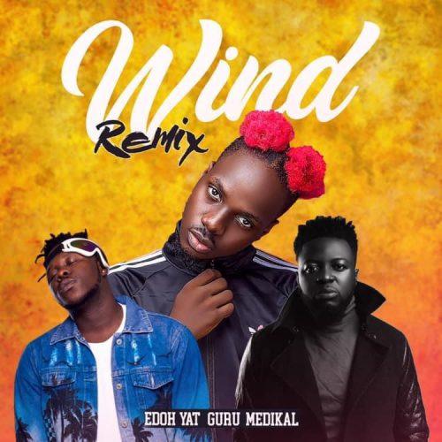 Edoh YAT – Wind (Remix) Ft. Guru, Medikal mp3 download