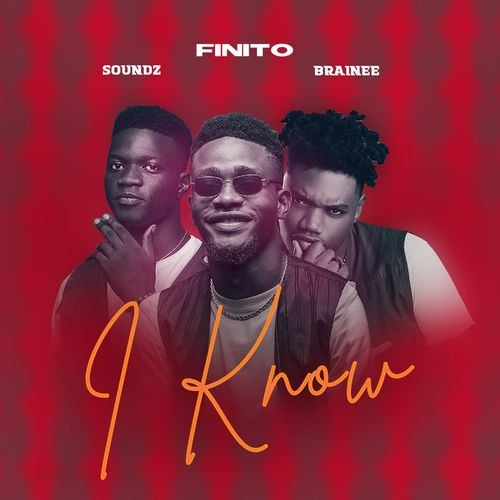 Finito – I Know Ft. Brainee, Soundz mp3 download