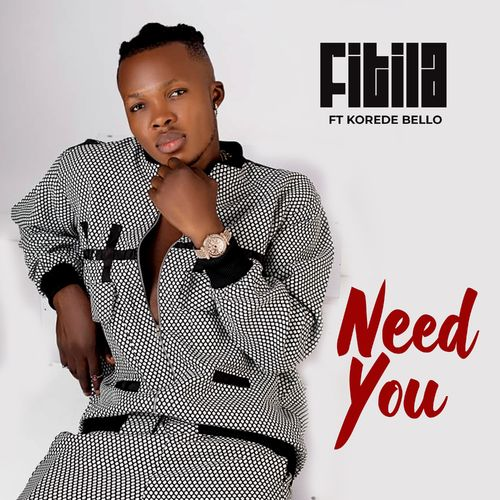 Fitila – Need You Ft. Korede Bello mp3 download