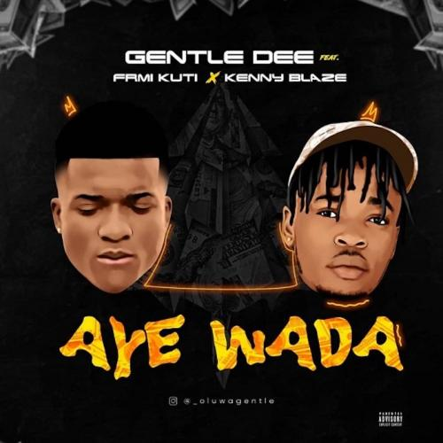 Gentle Dee Ft. Femi Kuti & Kennyblaze – Aye Wada mp3 download