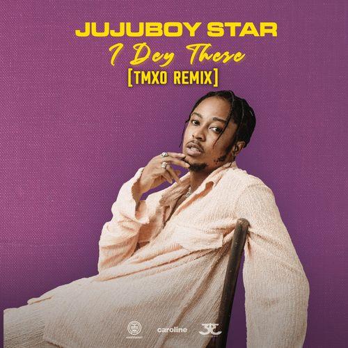 Jujuboy Star – I Dey There (TMXO Remix) mp3 download