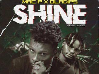 Mac P Ft. Oladips - Shine