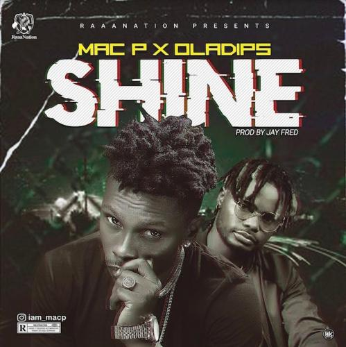 Mac P Ft. Oladips – Shine mp3 download