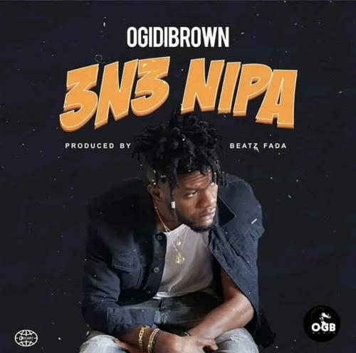 Ogidi Brown – 3n3 Nipa mp3 download