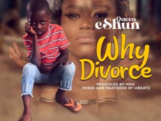 Queen eShun - Why Divorce?