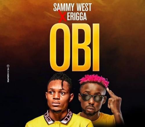 Sammy West Ft. Erigga – Obi mp3 download