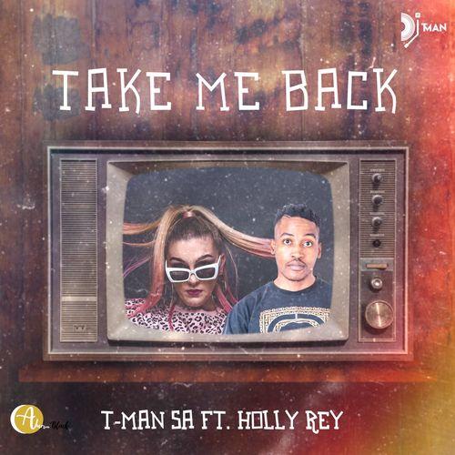 T-Man SA – Take Me Back Ft. Holly Rey mp3 download