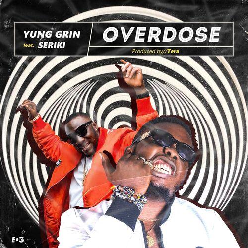 Yung Grin – Overdose Ft. Seriki mp3 download
