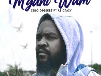 Zero Degrees - Mgani Wami Ft. AB Crazy