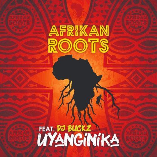 Afrikan Roots – uYanginika Ft. DJ Buckz mp3 download