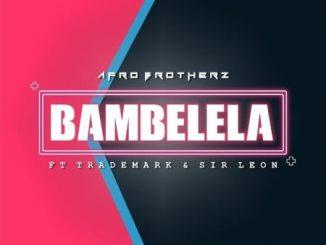 Afro Brotherz - Bambelela Ft. TradeMark, Sir Leon