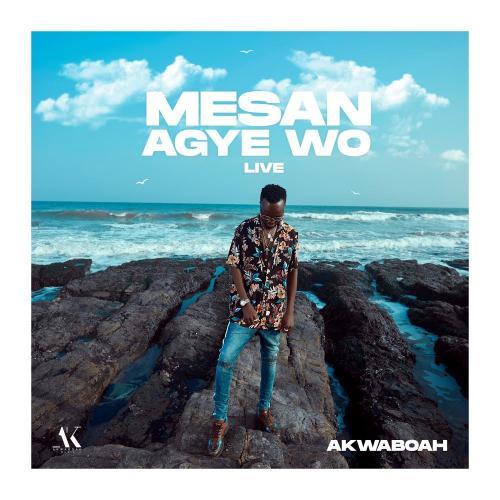 Akwaboah – Mesan Agye Wo (Live Session) mp3 download