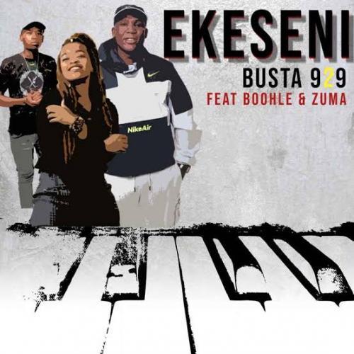 Busta 929 – Ekeseni Ft. Boohle, Zuma mp3 download