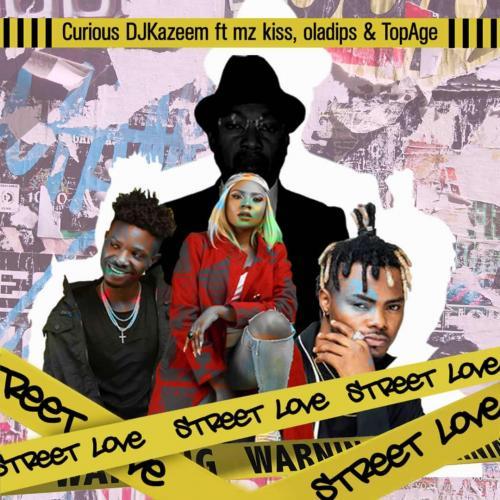 Curious DJ kazeem – Street Love Ft. Oladips, Mzkiss, TopAge mp3 download