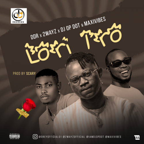 DDR x 2ways – Lori Iro Ft. DJ OP Dot, Maxivibes mp3 download