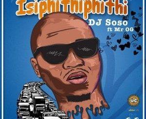 DJ Soso - Isipithiphithi Ft. Mr OG