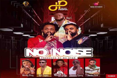 Dead Peepol – No Noise Ft. Big C, Bosom P-Yung, Kweku Flick, Kofi Pages, Wendy Shay, Malcolm Nuna mp3 download