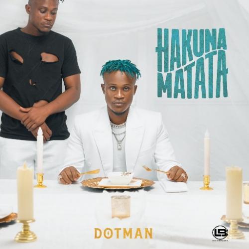 Dotman – Hakuna Matata (Wahala) mp3 download