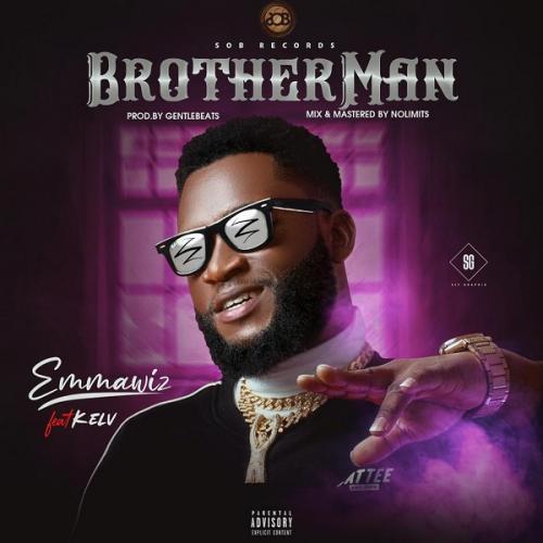 Emmawiz Ft. Kelv – BrotherMan mp3 download