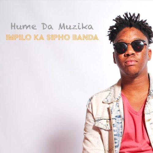 Hume Da Muzika – Impilo Ka Sipho Banda Ft. Kabza De Small, DJ Maphorisa, Sipho Banda mp3 download