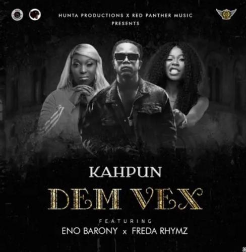 Kahpun – Dem Vex Ft. Eno Barony, Freda Rhymz mp3 download