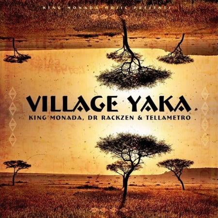 King Monada – Village Yaka Ft. Dr Rackzen, Tellametro mp3 download