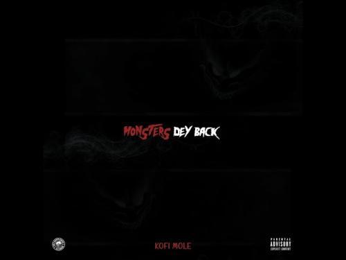 Kofi Mole – Monsters Dey Back mp3 download