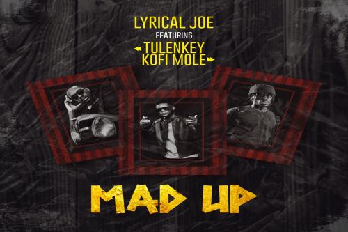 Lyrical Joe – Mad Up Ft. Tulenkey, Kofi Mole mp3 download