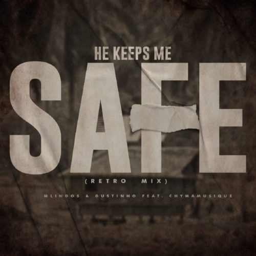 Mlindos & Dustinho – He Keeps Me Safe (Retro Mix) Ft. Chymamusique mp3 download