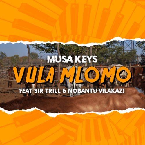 Musa Keys – Vula Mlomo Ft. Sir Trill, Nobantu Vilakazi mp3 download