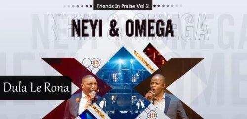 Neyi Zimu & Omega Khunou – Dula Le Rona (Friends In Praise) mp3 download
