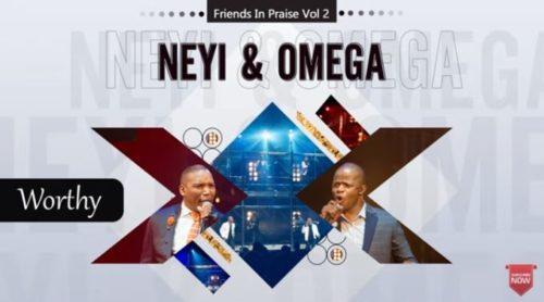Neyi Zimu & Omega Khunou – Worthy (Friends In Praise) mp3 download
