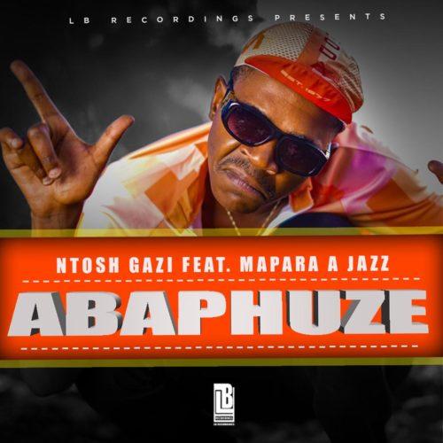 Ntosh Gazi – Abaphuze Ft. Mapara A Jazz mp3 download