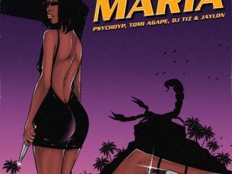 PsychoYP - Maria Ft. Tomi Agape, DJ T1z, Jaylon