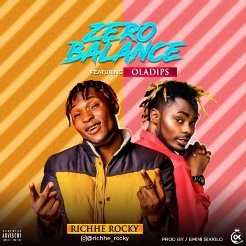 Richhe Rocky Ft. Oladips – Zero Balance mp3 download